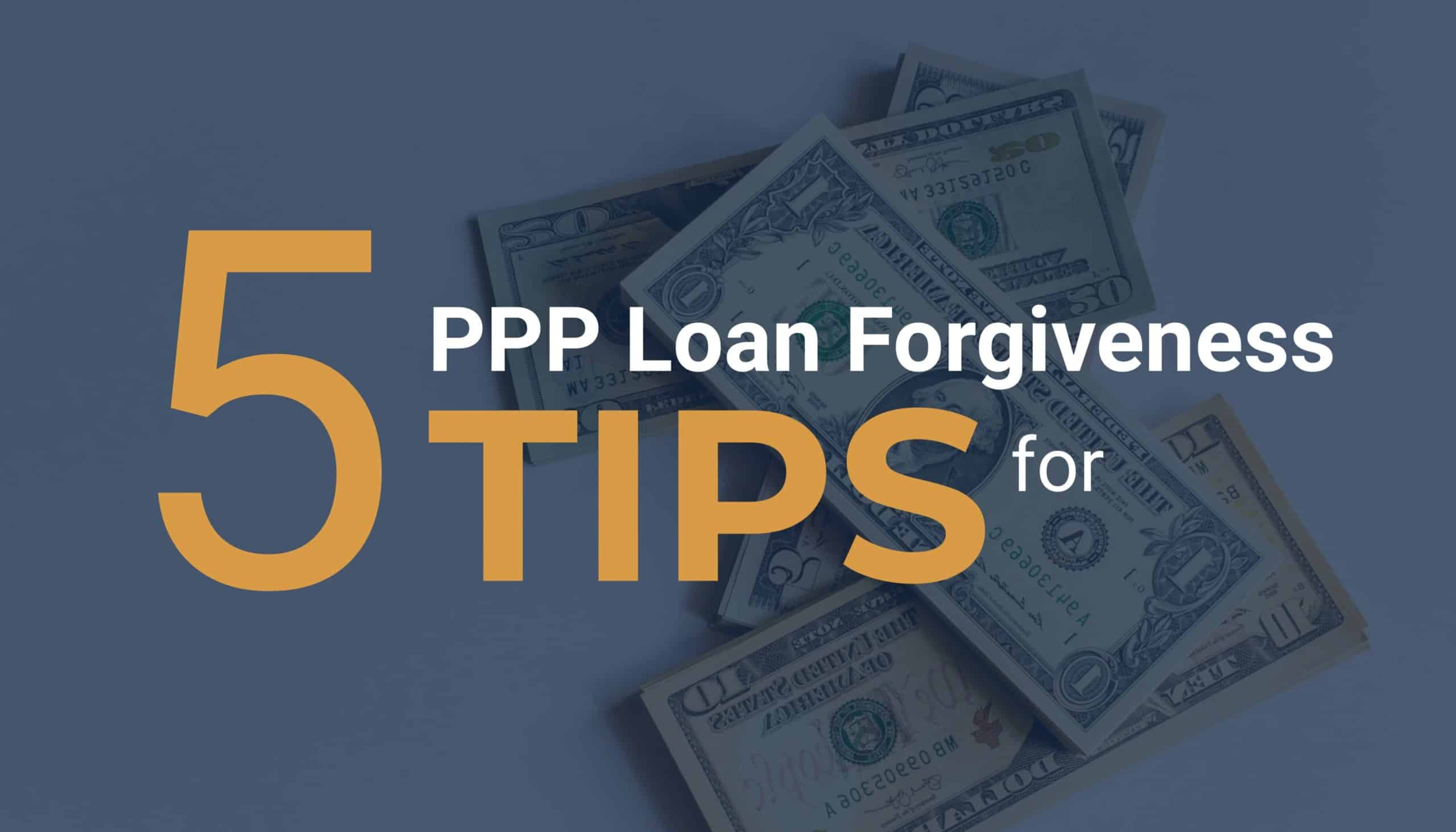 5 Tips for PPP Loan Forgiveness